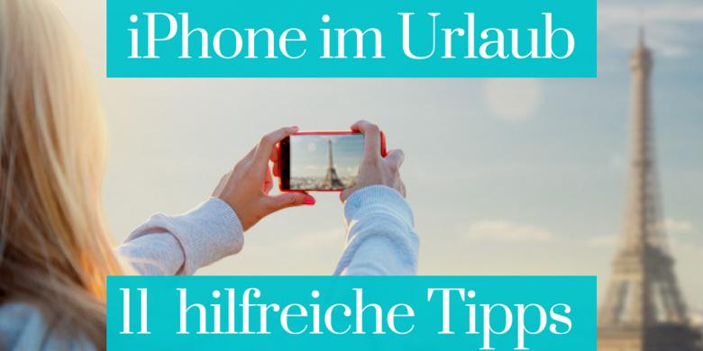 iPhone im Urlaub - 11 hilfreiche Tipps