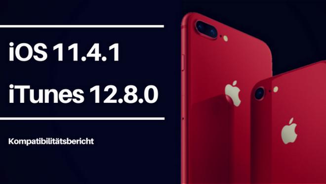 iOS 11.4.1 und iTunes 12.8.0 Kompatibilität