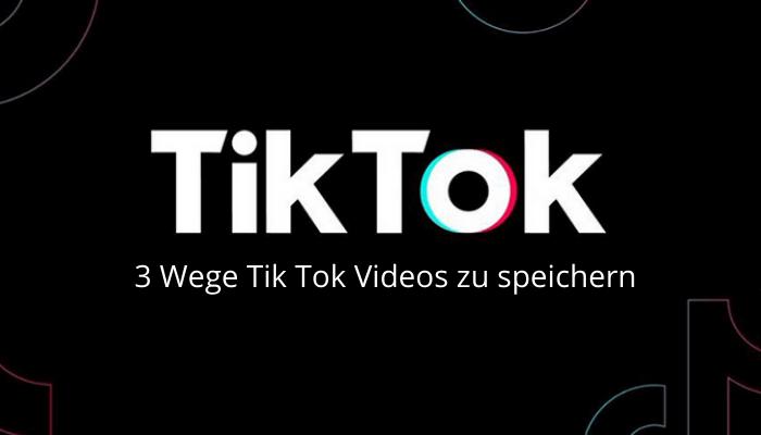 3 Wege Tik Tok Videos zu speichern